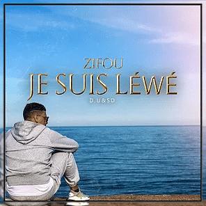 ZIFOU : «JE SUIS LÉWÉ» SON NOUVEAU SINGLE